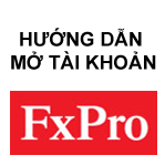 Hướng dẫn Mở tài khoản-Nạp tiền-Rút tiền với sàn FxPro.com